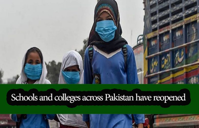 Schools and colleges across Pakistan have reopened